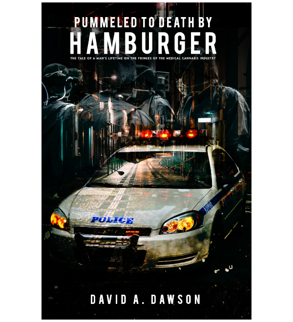 Pummeled to Death by Hamburger: The Tale of a Man'PUMMs Lifetime on the Fringes of the Medical Cannabis Industry