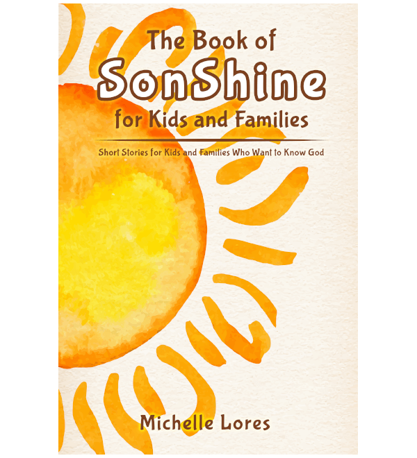 The Book of SonShine for Kids and Families: Short Stories for Kids and Families Who Want to Know God